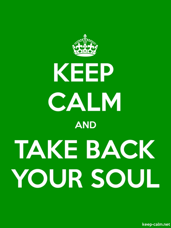KEEP CALM AND TAKE BACK YOUR SOUL - white/green - Default (600x800)