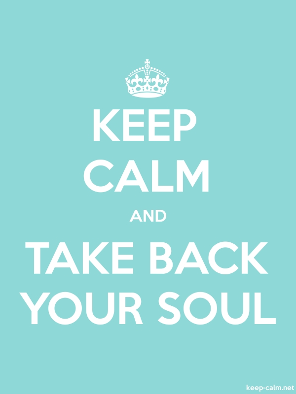 KEEP CALM AND TAKE BACK YOUR SOUL - white/lightblue - Default (600x800)