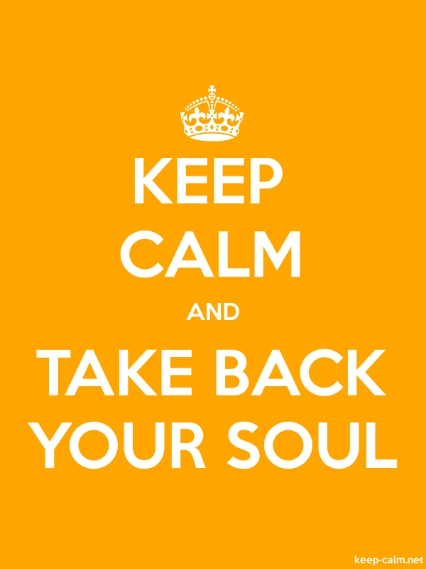 KEEP CALM AND TAKE BACK YOUR SOUL - white/orange - Default (600x800)