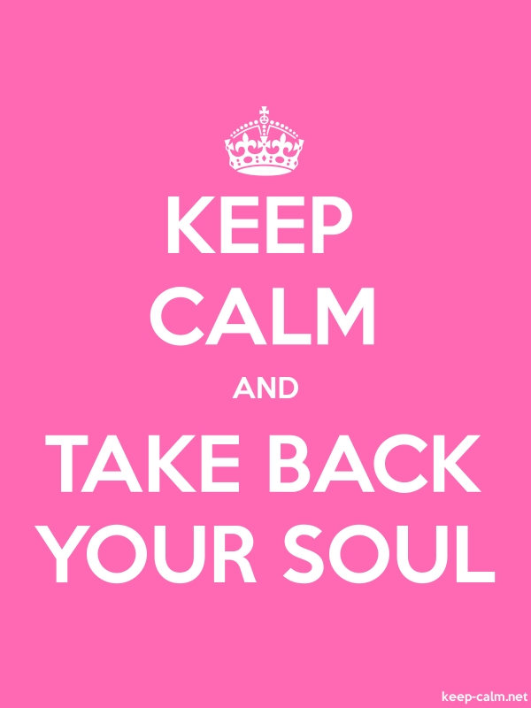 KEEP CALM AND TAKE BACK YOUR SOUL - white/pink - Default (600x800)