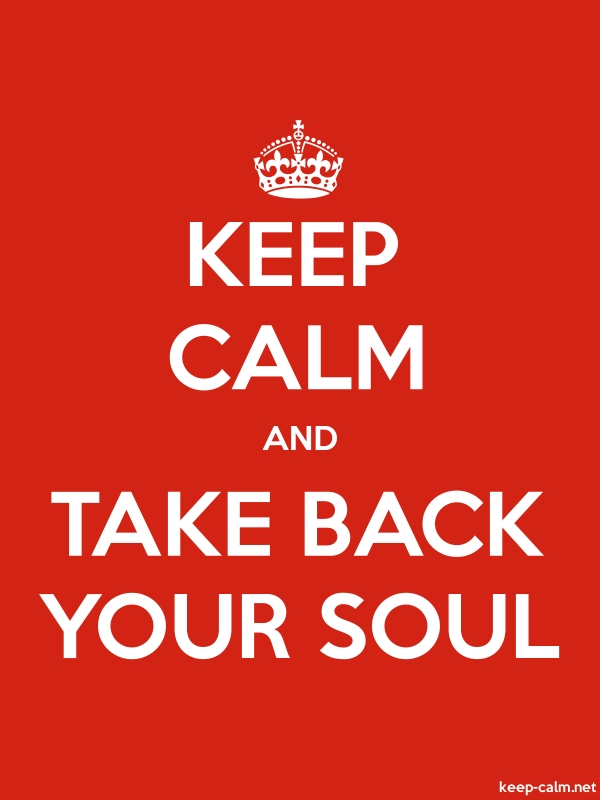 KEEP CALM AND TAKE BACK YOUR SOUL - white/red - Default (600x800)
