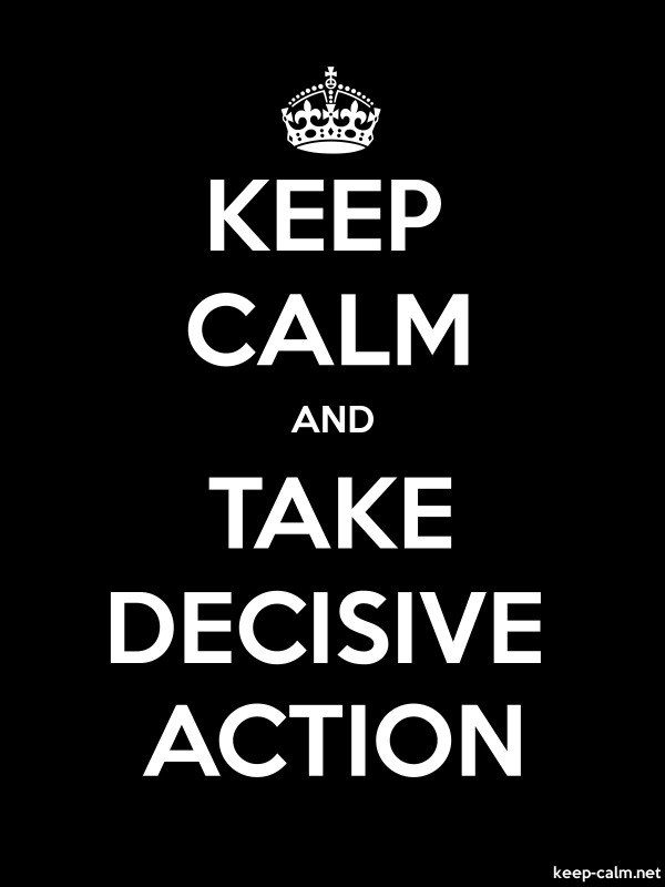 KEEP CALM AND TAKE DECISIVE ACTION - white/black - Default (600x800)