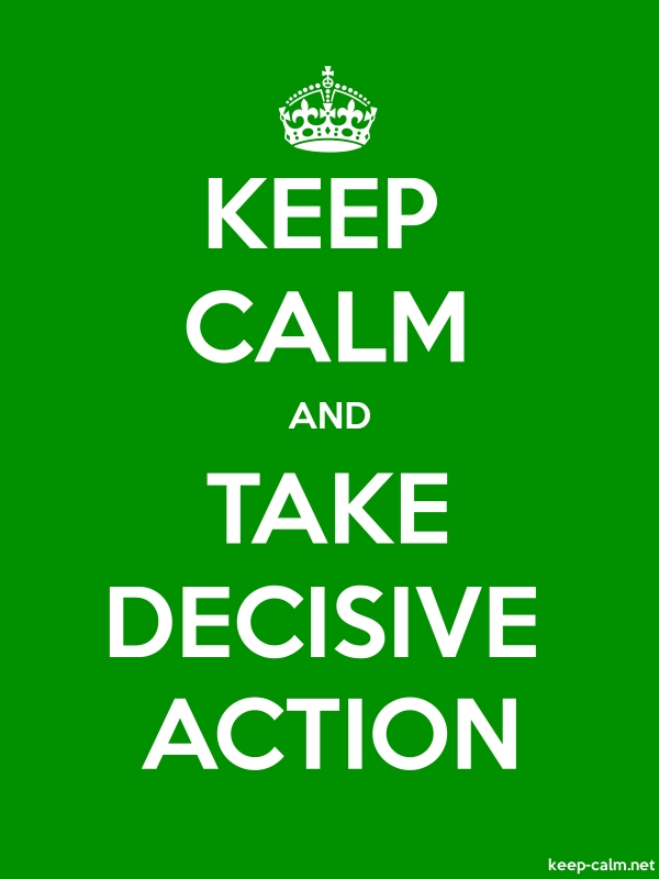 KEEP CALM AND TAKE DECISIVE ACTION - white/green - Default (600x800)