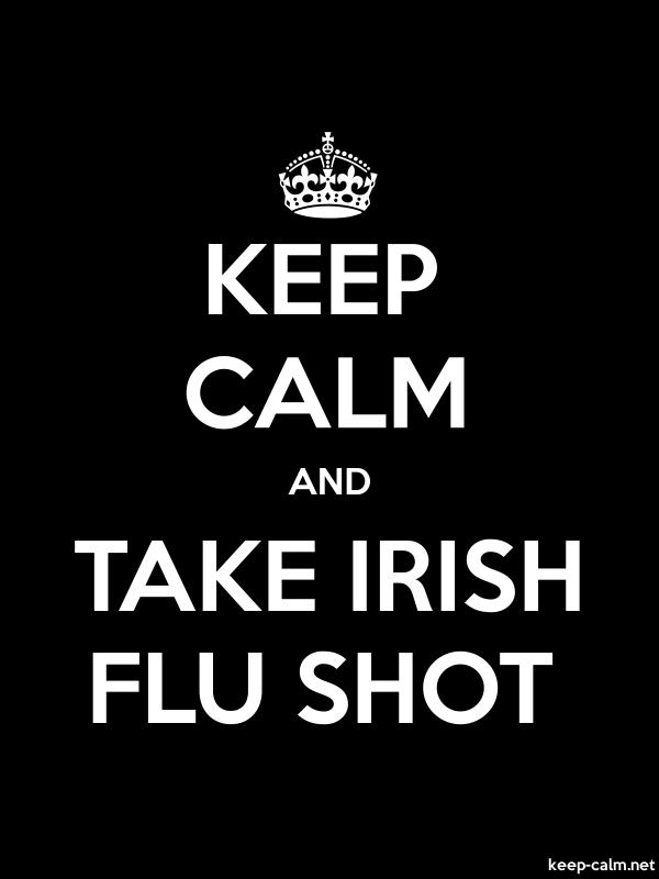 KEEP CALM AND TAKE IRISH FLU SHOT - white/black - Default (600x800)