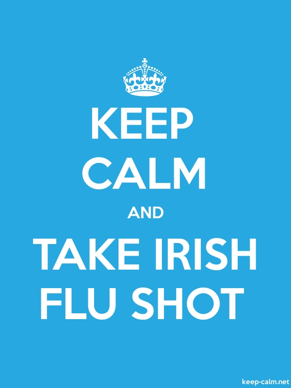 KEEP CALM AND TAKE IRISH FLU SHOT - white/blue - Default (600x800)