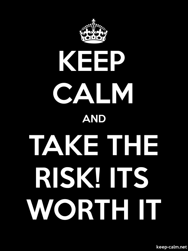 KEEP CALM AND TAKE THE RISK! ITS WORTH IT - white/black - Default (600x800)