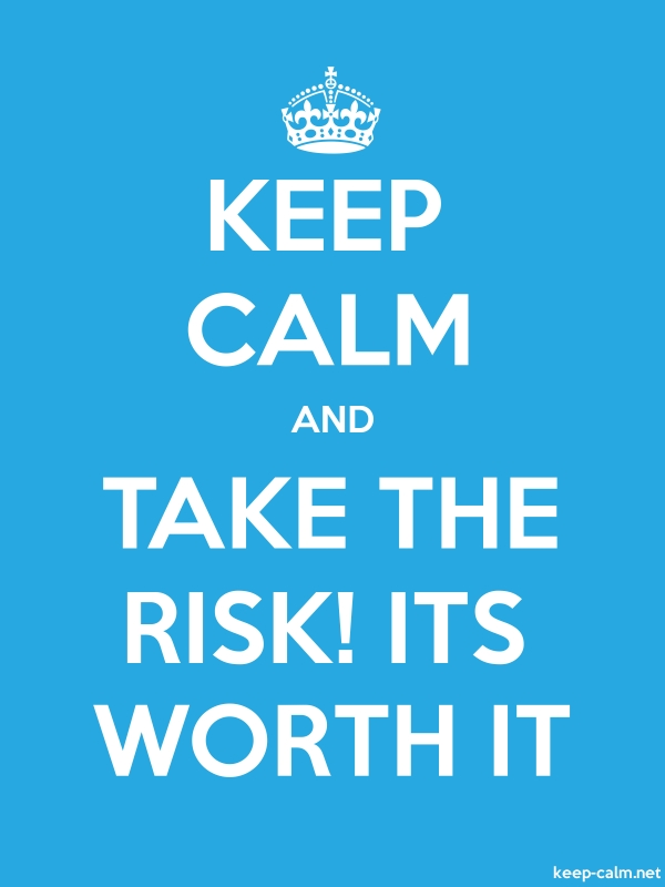 KEEP CALM AND TAKE THE RISK! ITS WORTH IT - white/blue - Default (600x800)