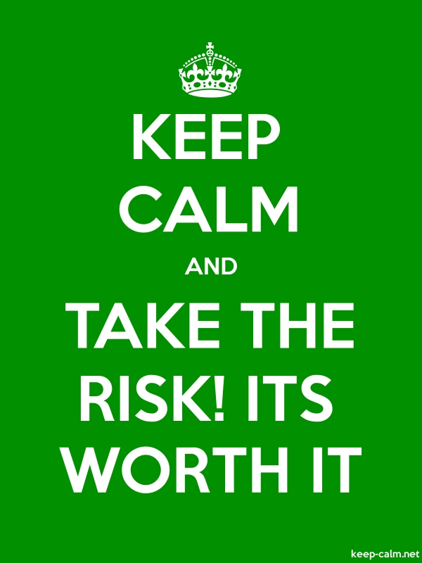 KEEP CALM AND TAKE THE RISK! ITS WORTH IT - white/green - Default (600x800)