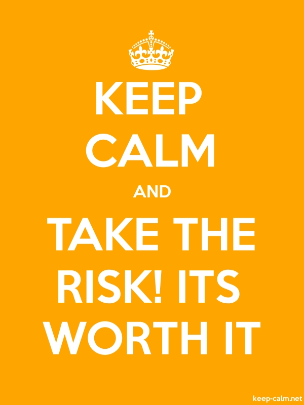 KEEP CALM AND TAKE THE RISK! ITS WORTH IT - white/orange - Default (600x800)