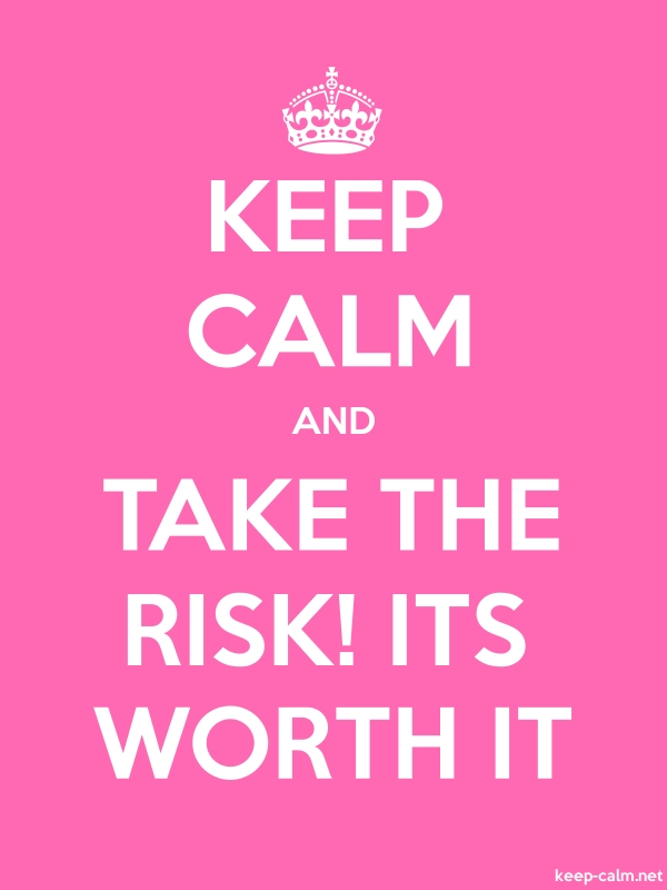 KEEP CALM AND TAKE THE RISK! ITS WORTH IT - white/pink - Default (600x800)