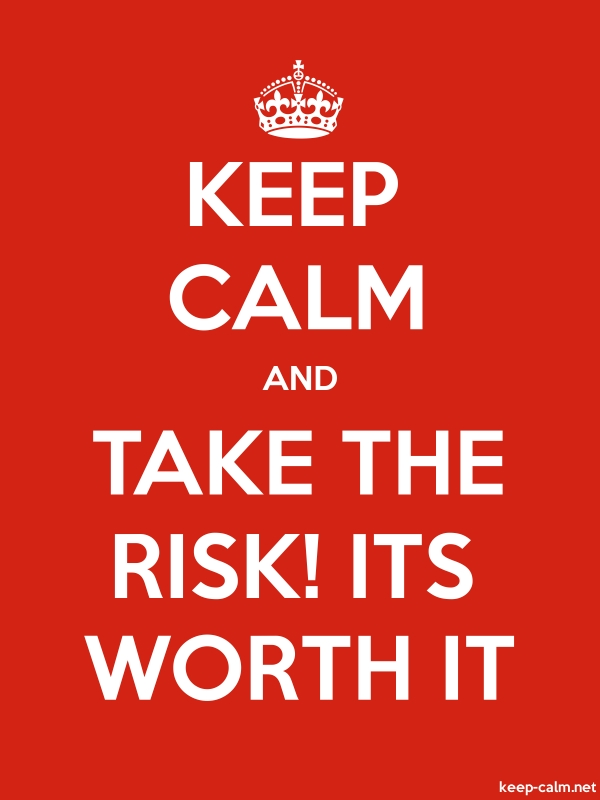 KEEP CALM AND TAKE THE RISK! ITS WORTH IT - white/red - Default (600x800)