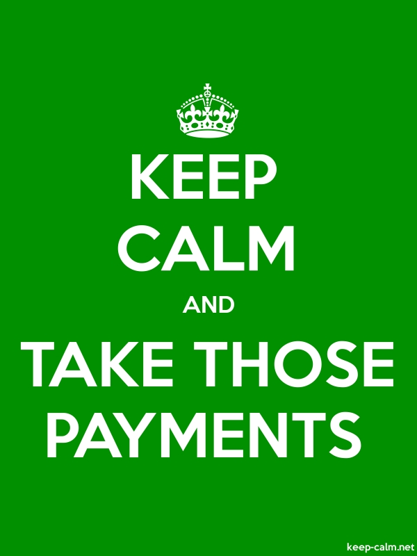 KEEP CALM AND TAKE THOSE PAYMENTS - white/green - Default (600x800)