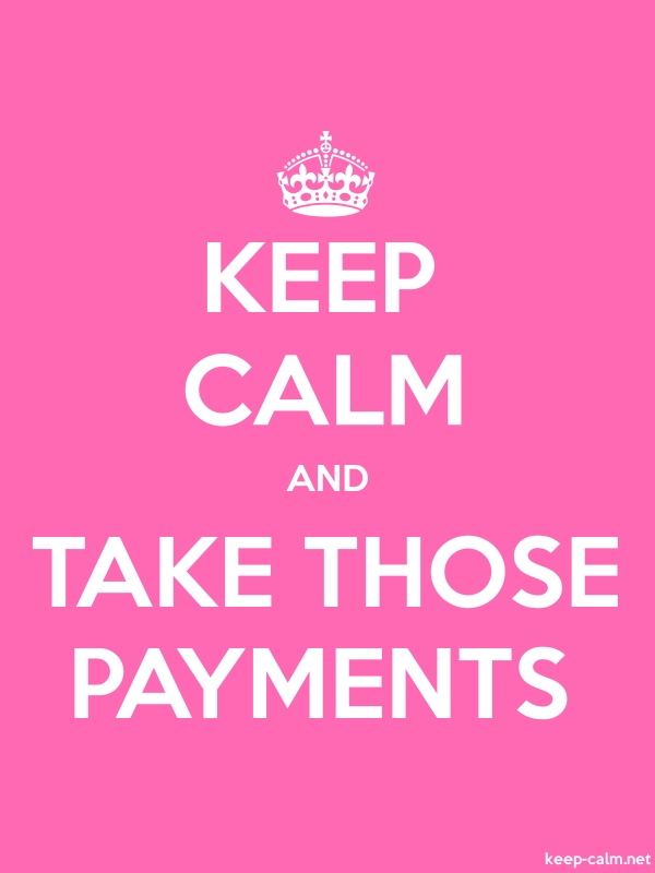 KEEP CALM AND TAKE THOSE PAYMENTS - white/pink - Default (600x800)