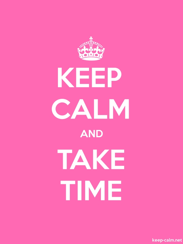 KEEP CALM AND TAKE TIME - white/pink - Default (600x800)