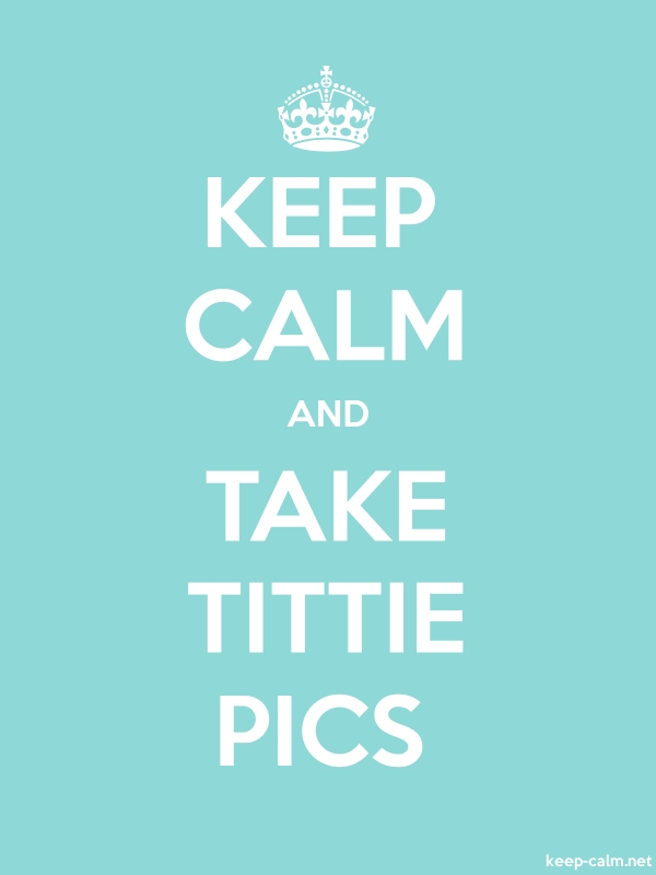 KEEP CALM AND TAKE TITTIE PICS - white/lightblue - Default (600x800)