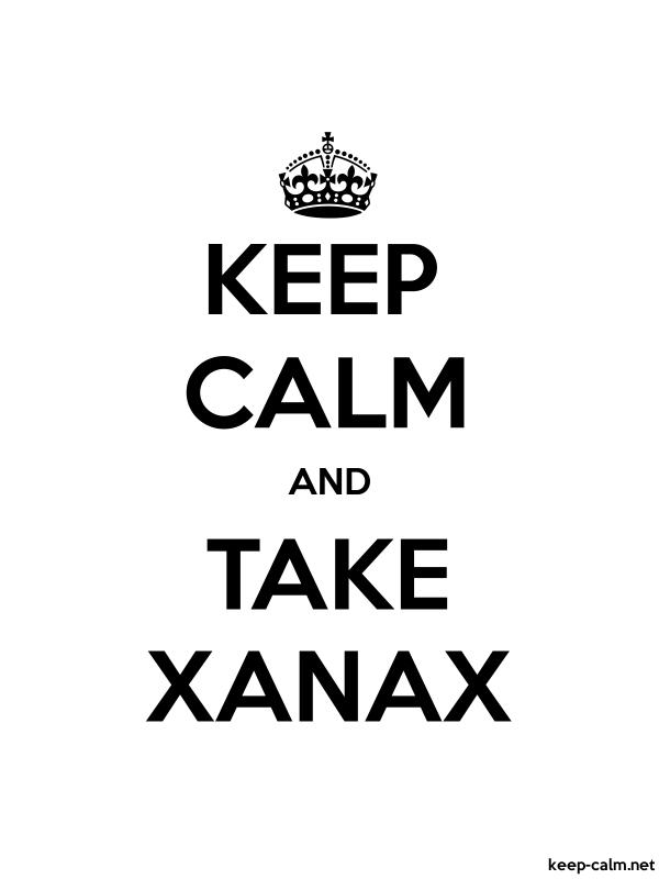 Keep Calm And Take Xanax Keep Calm Net