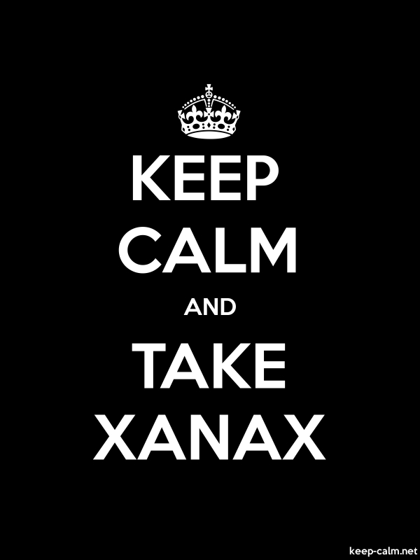 KEEP CALM AND TAKE XANAX - white/black - Default (600x800)