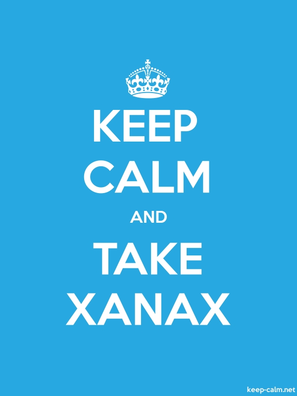 KEEP CALM AND TAKE XANAX - white/blue - Default (600x800)