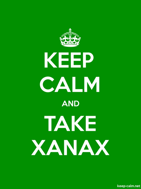KEEP CALM AND TAKE XANAX - white/green - Default (600x800)