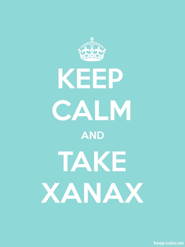 KEEP CALM AND TAKE XANAX - white/lightblue - Default (600x800)