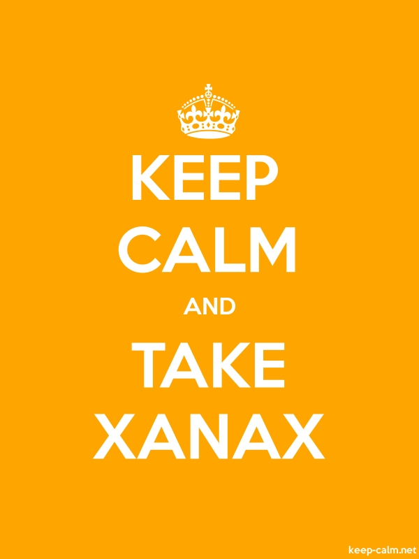 KEEP CALM AND TAKE XANAX - white/orange - Default (600x800)