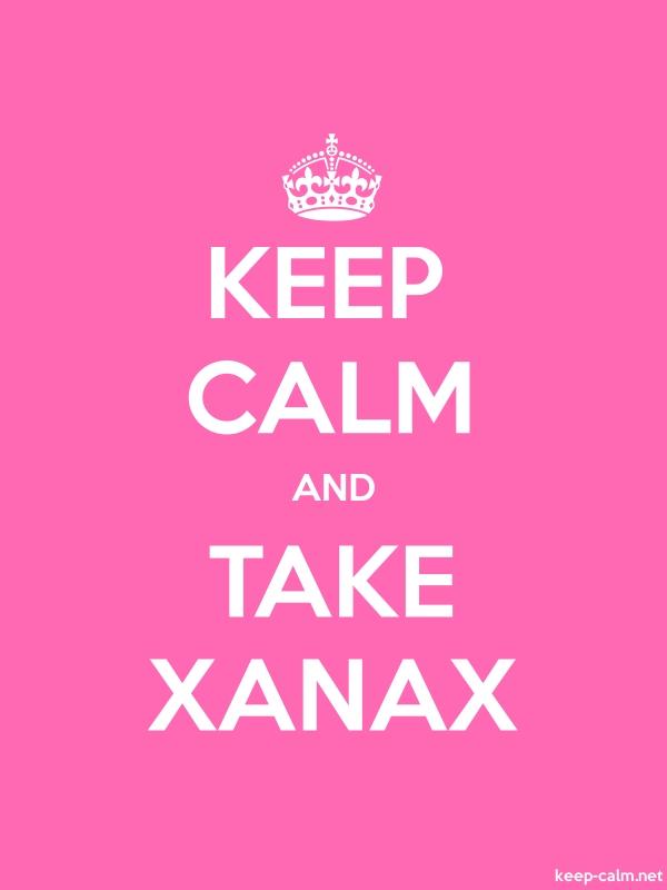 KEEP CALM AND TAKE XANAX - white/pink - Default (600x800)