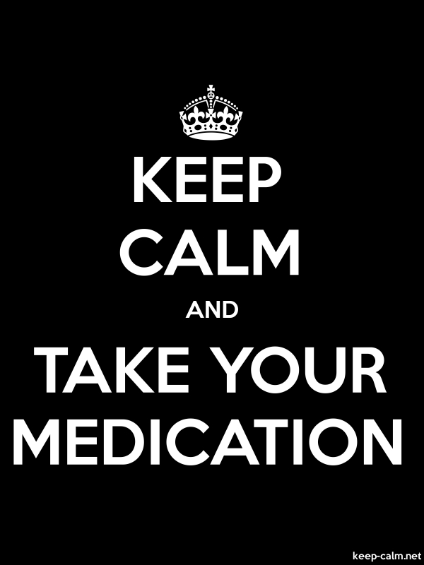 KEEP CALM AND TAKE YOUR MEDICATION - white/black - Default (600x800)