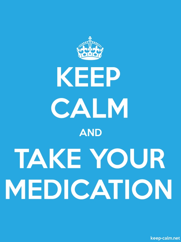 KEEP CALM AND TAKE YOUR MEDICATION - white/blue - Default (600x800)