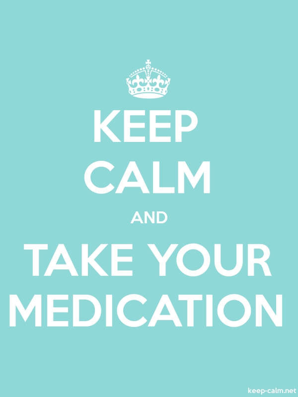 KEEP CALM AND TAKE YOUR MEDICATION - white/lightblue - Default (600x800)