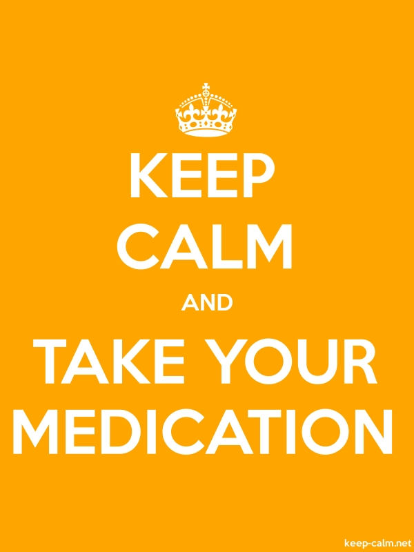 KEEP CALM AND TAKE YOUR MEDICATION - white/orange - Default (600x800)