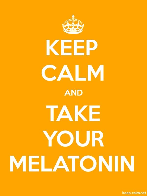 KEEP CALM AND TAKE YOUR MELATONIN - white/orange - Default (600x800)
