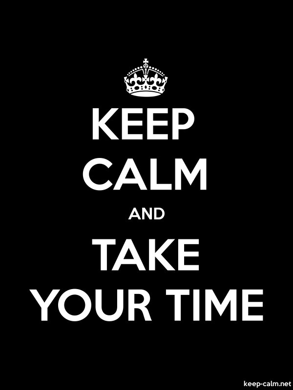 KEEP CALM AND TAKE YOUR TIME - white/black - Default (600x800)