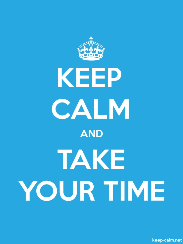 KEEP CALM AND TAKE YOUR TIME - white/blue - Default (600x800)