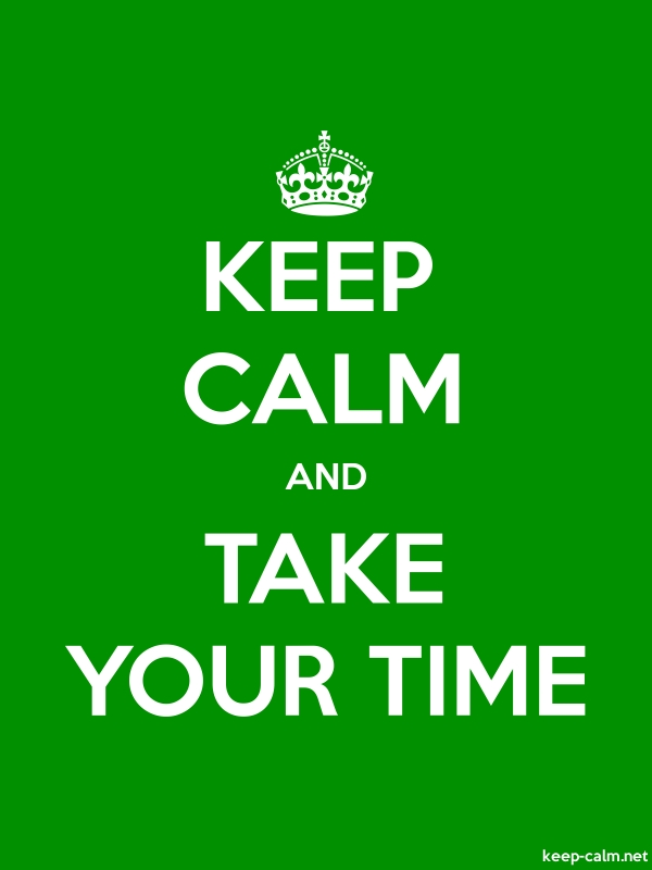 KEEP CALM AND TAKE YOUR TIME - white/green - Default (600x800)