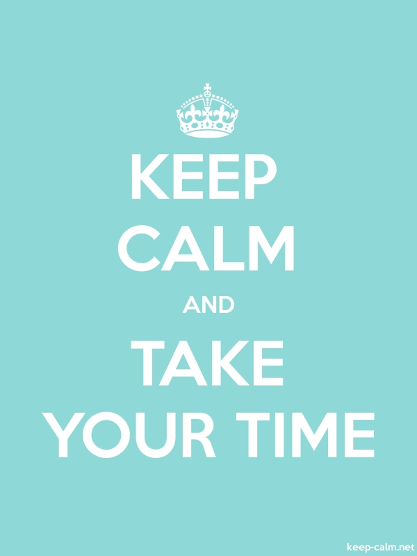 KEEP CALM AND TAKE YOUR TIME - white/lightblue - Default (600x800)