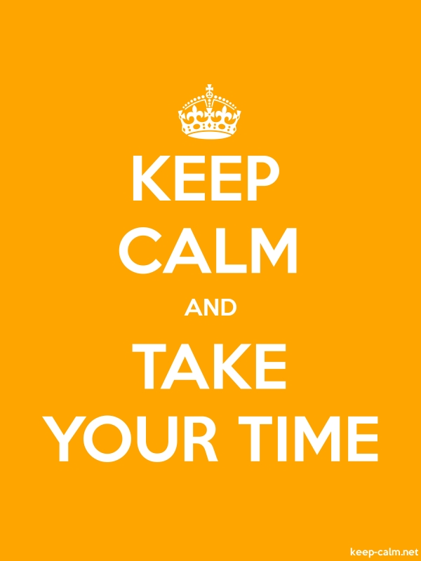 KEEP CALM AND TAKE YOUR TIME - white/orange - Default (600x800)