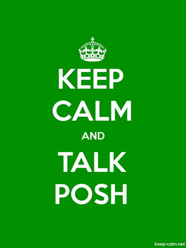 KEEP CALM AND TALK POSH - white/green - Default (600x800)