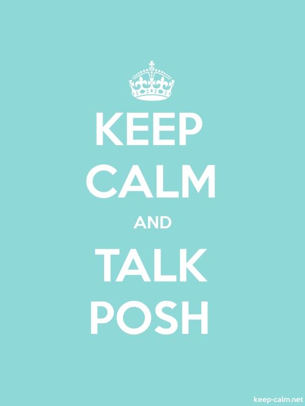 KEEP CALM AND TALK POSH - white/lightblue - Default (600x800)