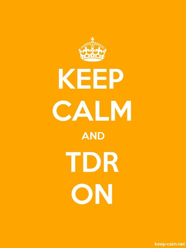 KEEP CALM AND TDR ON - white/orange - Default (600x800)