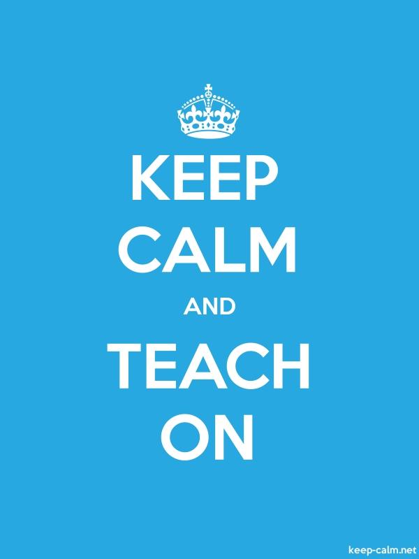 KEEP CALM AND TEACH ON - white/blue - Default (600x800)