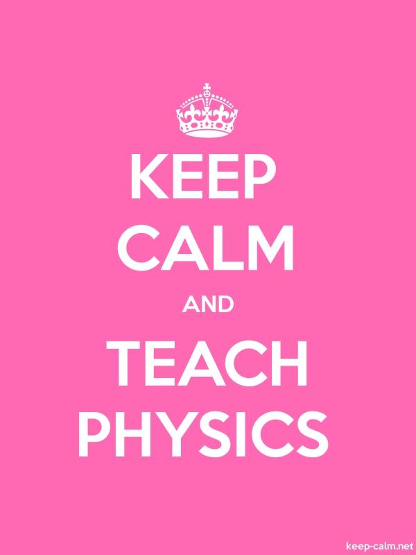 KEEP CALM AND TEACH PHYSICS - white/pink - Default (600x800)