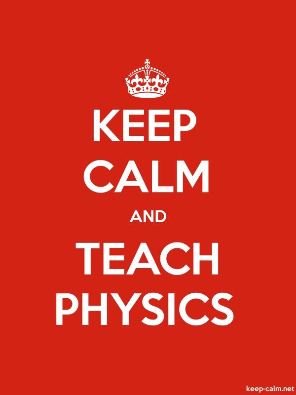KEEP CALM AND TEACH PHYSICS - white/red - Default (600x800)