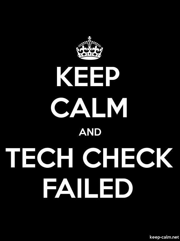 KEEP CALM AND TECH CHECK FAILED - white/black - Default (600x800)