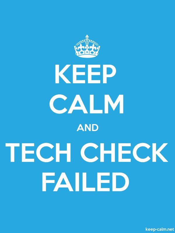 KEEP CALM AND TECH CHECK FAILED - white/blue - Default (600x800)