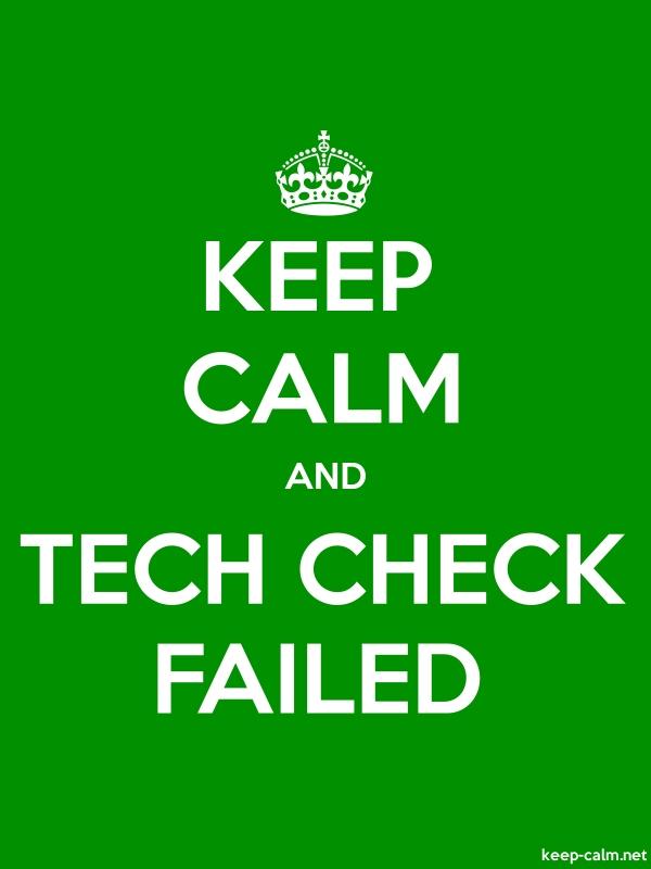 KEEP CALM AND TECH CHECK FAILED - white/green - Default (600x800)