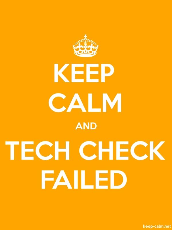 KEEP CALM AND TECH CHECK FAILED - white/orange - Default (600x800)
