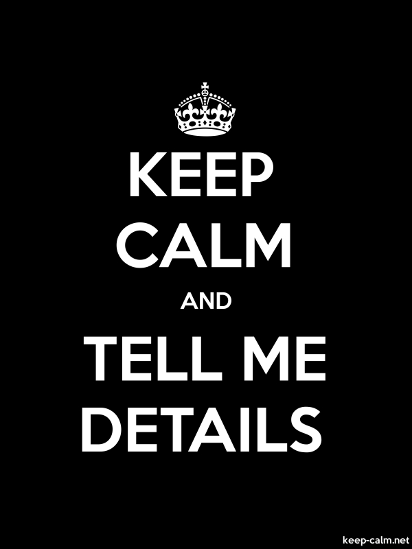 KEEP CALM AND TELL ME DETAILS - white/black - Default (600x800)