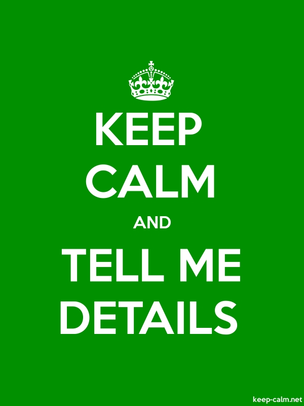 KEEP CALM AND TELL ME DETAILS - white/green - Default (600x800)