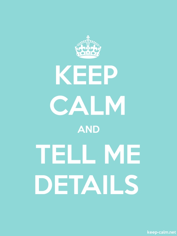 KEEP CALM AND TELL ME DETAILS - white/lightblue - Default (600x800)