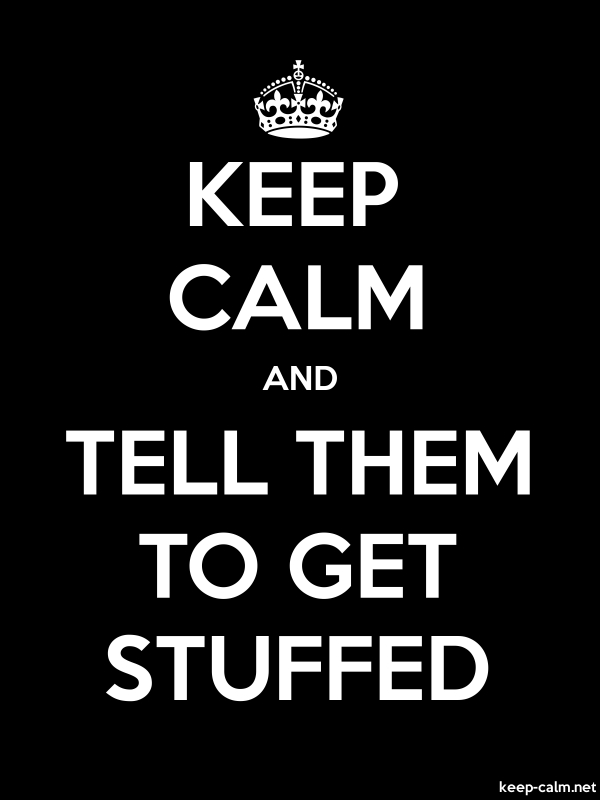 KEEP CALM AND TELL THEM TO GET STUFFED - white/black - Default (600x800)